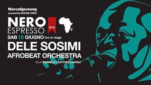 'Nero espresso feat Dele Sosimi&Afrobeat Orchestra' ai Mercati Generali