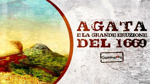 'Agata e la grande eruzione del 1669'