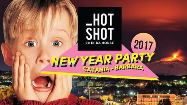 HOT SHOT - 90 in da house • Catania • New Year Party
